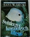 Fricke Hans W. - Svědectví korálových útesů