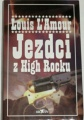 L´Amour Louis - Jezdci z High Rocku