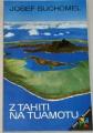 Suchomel Josef - Z Tahiti na Tuamotu