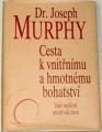 Murphy Joseph - Cesta k vnitřnímu a hmotnému bohatství