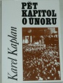 Kaplan Karel - Pět kapitol o únoru