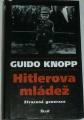 Knopp Guido - Hitlerova mládež: Ztracená generace