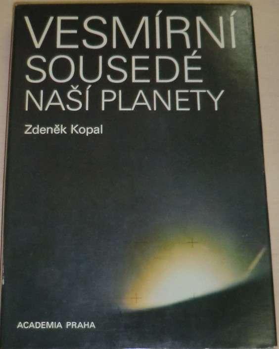 Kopal Zdeněk - Vesmírní sousedé naší planety