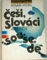 Hübl Milan - Čěši, Slováci a jejich sousedé