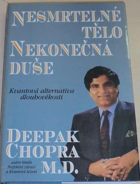 Chopra Deepak - Nesmrtelné tělo, nekonečná duše