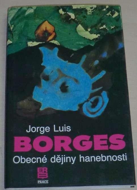 Borges Jorge Luis - Obecné dějiny hanebnosti