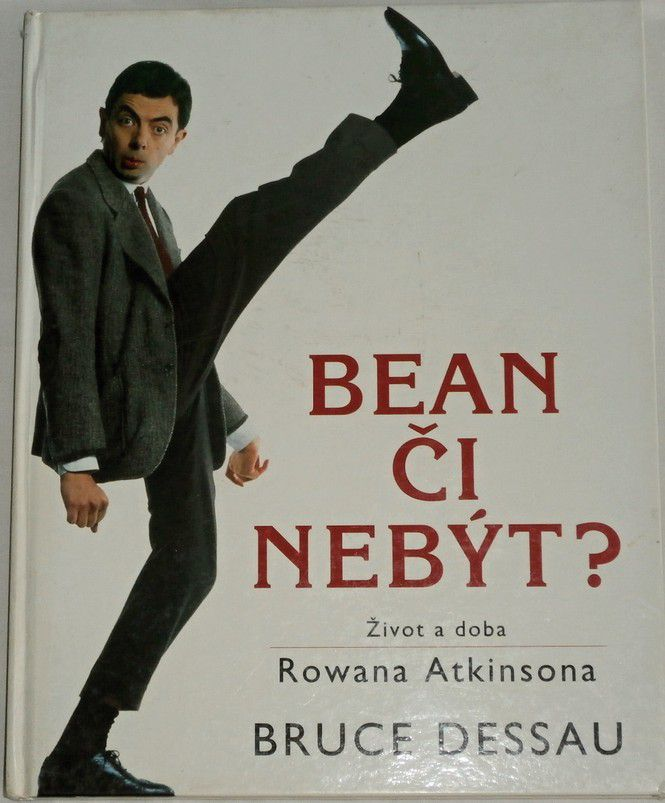 Dessau Bruce - Bean či nebýt? Život a doba Rowana Aktinsona