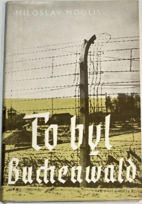 Moulis Miloslav - To byl Buchenwald
