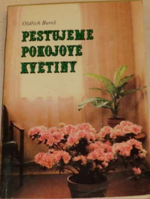 Bureš Oldřich - Pěstujeme pokojové květiny