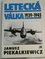 Piekalkiewicz Janusz - Letecká válka 1939-1945