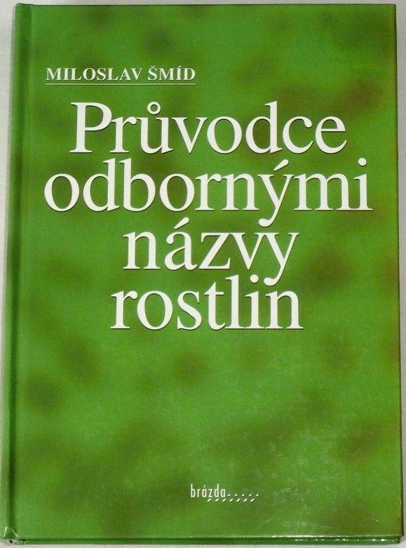 Šmíd Miloslav - Průvodce odbornými názvy rostlin