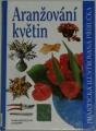 Aranžování květin - Praktická ilustrovaná příručka