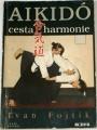 Fojtík Ivan - Aikido: Cesta harmonie