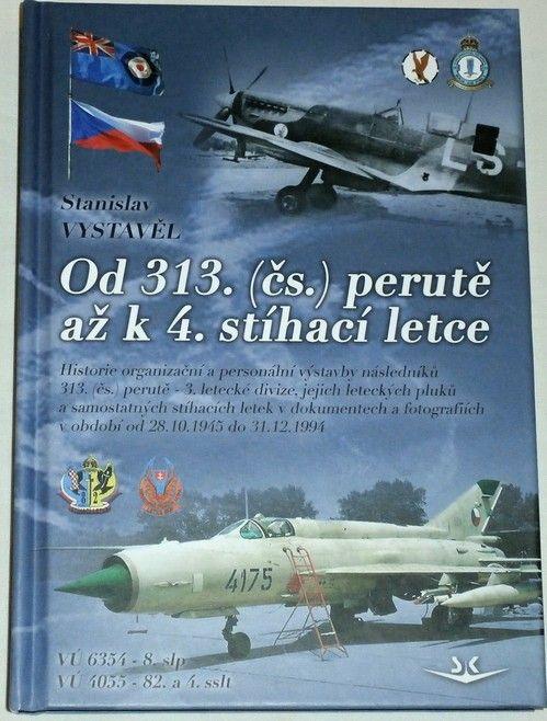 Vystavěl Stanislav - Od 313. (čs.) perutě až k 4. stíhací letce