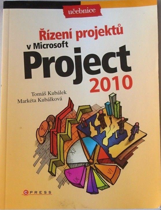 Kubálek T., Kubálková M. - Řízení projektů v Microsoft Project 2010: Učebnice