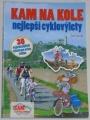 Juřík Jiří - Kam na kole: Nejlepší cyklovýlety