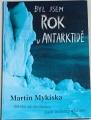 Mykiska Martin - Byl jsem rok v Anktarktidě