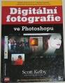 Kelby Scott - Digitální fotografie ve Photoshopu