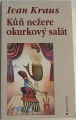 Kraus Ivan - Kůň nežere okurkový salát