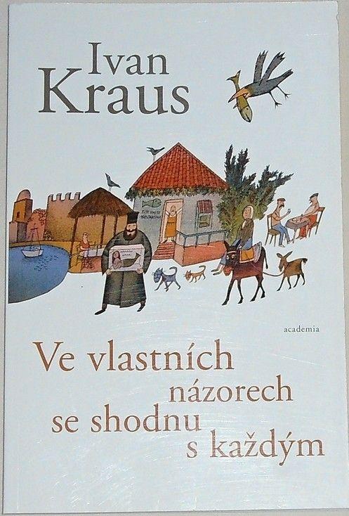 Kraus Ivan - Ve vlastních názorech se shodnu s každým