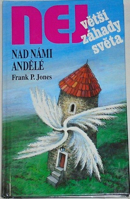 Největší záhady světa: Jones Frank P. - Nad námi andělé