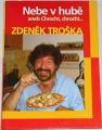 Troška Zdeněk - Nebe v hubě aneb Chrocht, chrocht...