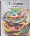 Zelenina v kuchyni - Svěží, křehká a plná vitamínů