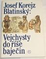 Korejz-Blatinský Josef - Vejchysty do říše baječin