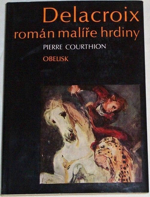 Courthion Pierre - Delacroix: Rromán malíře hrdiny