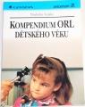 Lejska Vladimír - Kompendium ORL dětského věku