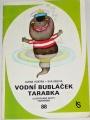 Vostrá Alena - Vodní bubláček Tarabka