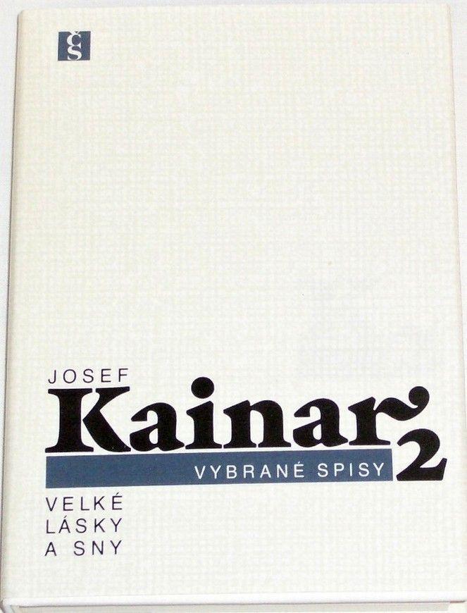 Kainar Josef - Vybrané spisy 2: Velké lásky a sny