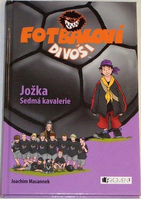 Masannek Joachim - Fotbaloví divoši: Jožka, sedmá kavalerie