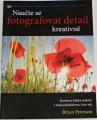 Peterson Bryan - Naučte se fotografovat detail kreativně