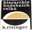 Risinger Karel - Hierarchie hudebních celků v novodobé evropské hudbě