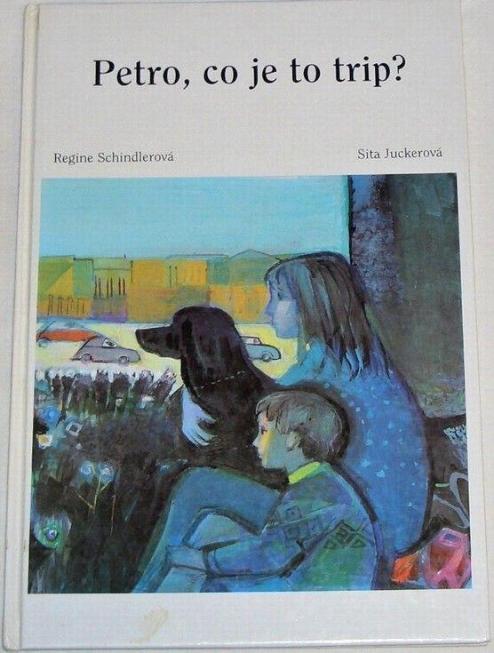Schindlerová Regina - Petro, co je to trip?