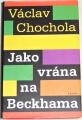 Chochola Václav - Jako vrána na Beckhama