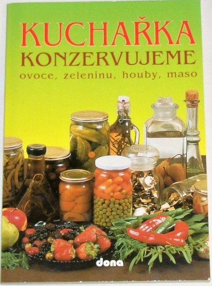 Kuchařka - Konzervujeme ovoce, zeleninu, houby, maso