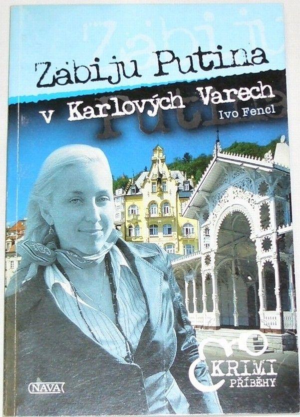 Fencl Ivo - Zabiju Putina v Karlových Varech