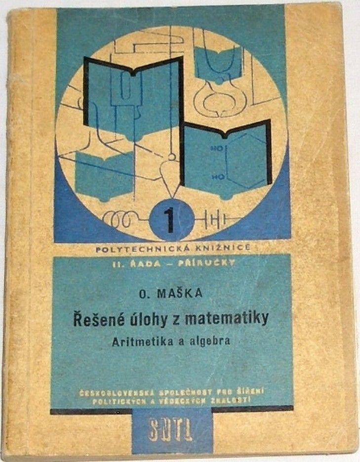 Maška O. - Řešené úlohy z matematiky: Aritmetika a algebra