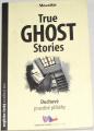 True Ghost Stories - Duchové, pravdivé příběhy