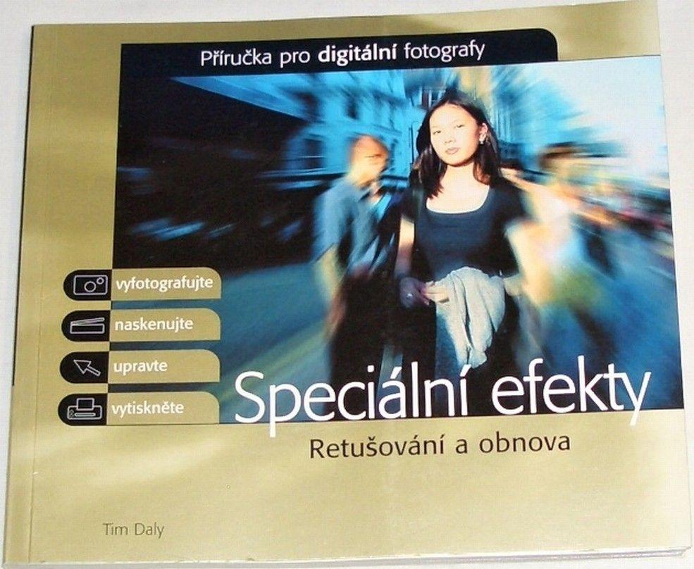 Daly Tim - Speciální efekty: Příručka pro digitální fotografy