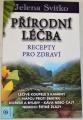 Svitko Jelena - Přírodní léčba: Recepty pro zdraví