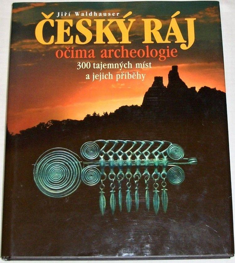 Waldhauser Jiří - Český ráj očima archeologie