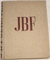 Foerster J. B. - J. B. Foerster: Jeho životní pouť a tvorba 1859-1949