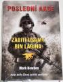 Bowden Mark - Poslední akce: Zabití Usámy bin Ládina