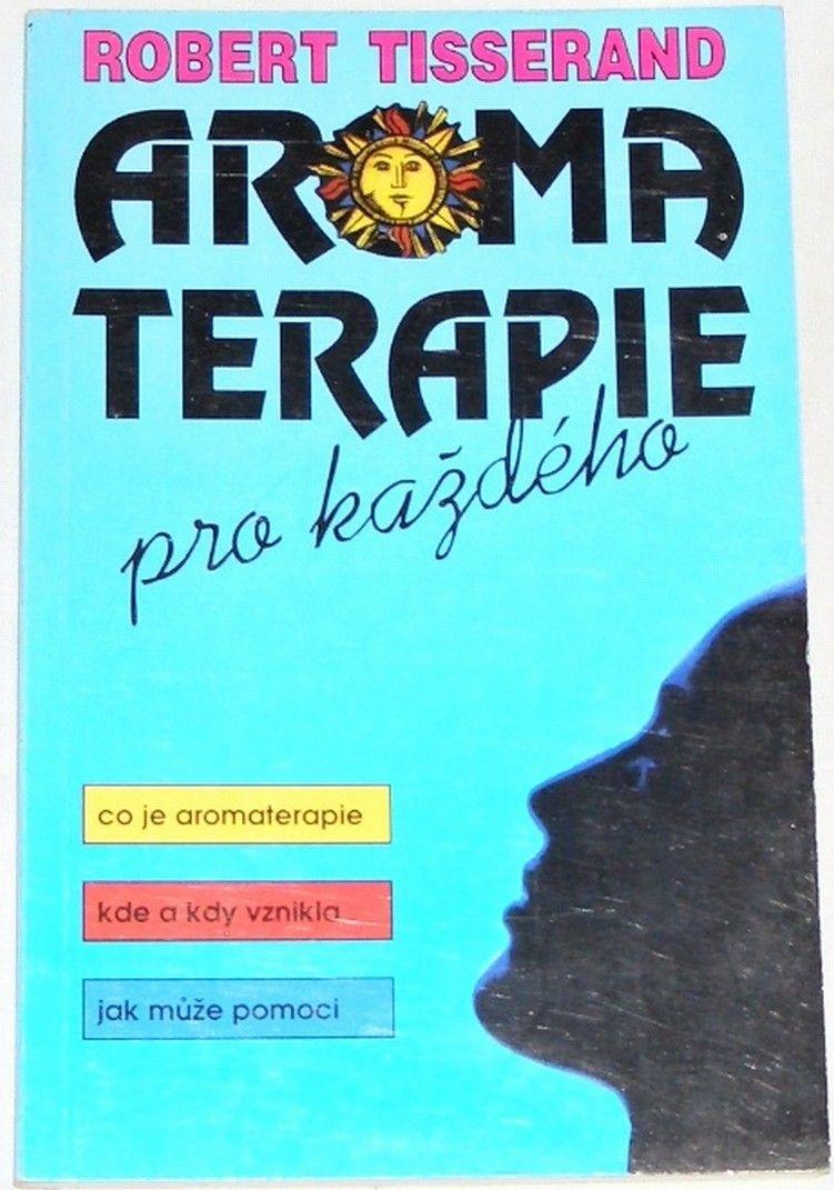 Tisserand Robert - Aromaterapie pro každého