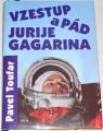 Toufar Pavel - Vzestup a pád Jurije Gagarina