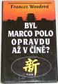 Woodová Frances - Byl Marco Polo opravdu až v Číně?