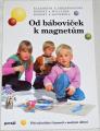 Sherwoodová, Williams - Od báboviček k magnetům